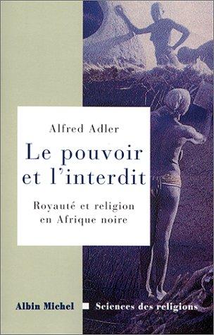 Pouvoir Et L'Interdit (Le): Royaute et Religion: Adler, Alfred