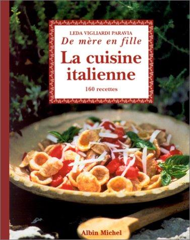 9782226117007: La Cuisine italienne... de mère en fille : 160 recettes