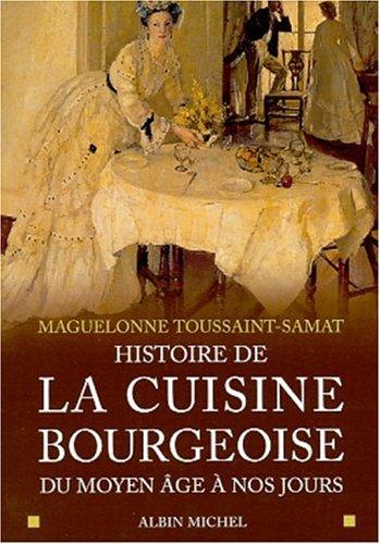 Histoire de la cuisine bourgeoise: Maguelonne Toussaint-Samat