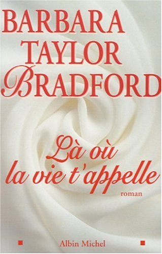 L? o? la vie t'appelle: Barbara Taylor Bradford,