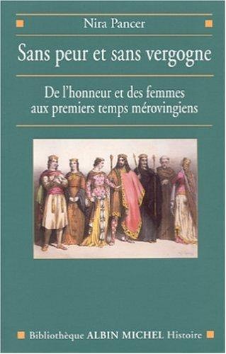 9782226121332: Sans peur et sans vergogne : De l'honneur et des femmes aux premiers temps mérovingiens