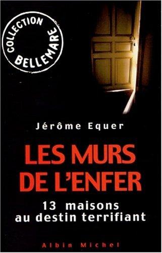 9782226121608: Les murs de l'enfer. 13 maisons au destin terrifiant (Bellemare)