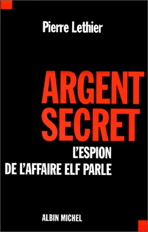 Argent secret : L'espion de l'affaire elf: Lethier, Pierre