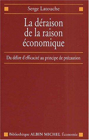 9782226125361: La déraison de la raison économique. : Du délire d'efficacité au principe de précaution (Bibliotheque d'economie)