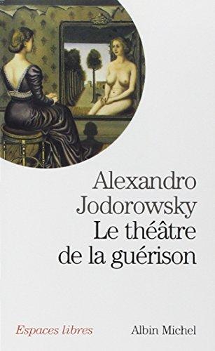 Theatre de la Guerison (le): Alejandro Jodorowsky