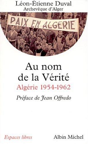 Au nom de la vérité. Algérie : Duval, Léon-Etienne