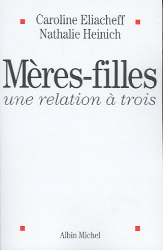Meres-Filles, Une Relation a Trois (Essais) (English and French Edition) (2226131442) by Caroline Eliacheff; Anais Jeanneret