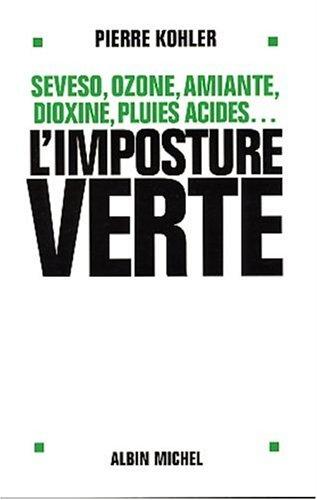 L'Imposture verte : Sevezo, ozone, amiante, dioxine,: Pierre Kohler