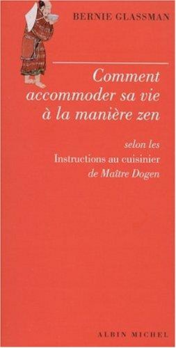 Comment Accommoder Sa Vie a la Maniere Zen (Spiritualites Grand Format) (French Edition) (2226132880) by Glassman, Bernie