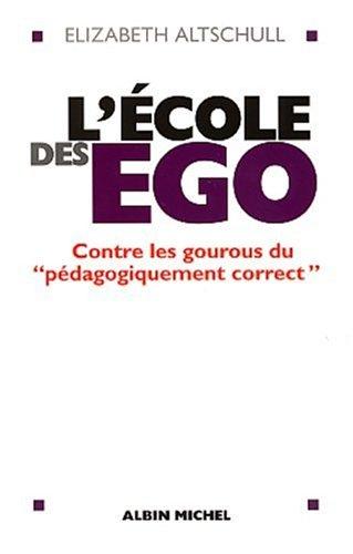9782226134073: L'�cole des ego : Contre les gourous du p�dagogiquement correct