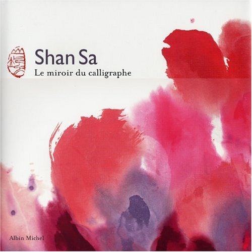 Le miroir du calligraphe: SHAN SA