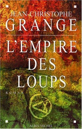 L'Empire des loups: Grang�, Jean-Christophe
