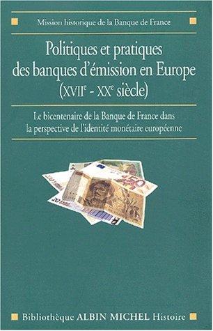 9782226137692: Politiques Et Pratiques Des Banques D'Emission En Europe (Xviie-Xxe Siecle) (Collections Histoire) (French Edition)