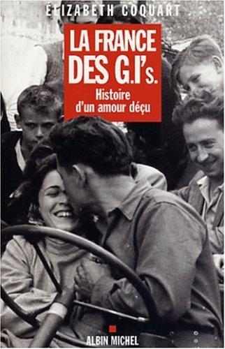 La France Des G.I.'s: Histoire D'un Amour Decu: Coquart, Elizabeth