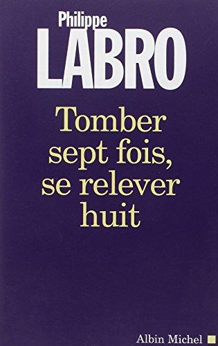 9782226141743: Tomber Sept Fois, Se Relever Huit (Critiques, Analyses, Biographies Et Histoire Litteraire) (French Edition)