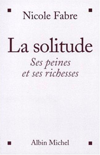 9782226142139: La solitude: Ses peines et ses richesses