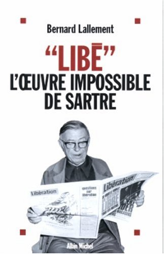 Libe, L'o Euvre Impossible de Sartre (Memoires - Temoignages - Biographies) (French Edition): ...