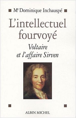 9782226142283: L'intellectuel fourvoy� : Voltaire et l'affaire Sirven