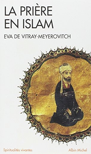 Priere En Islam (La) (Collections Spiritualites) (French Edition): Vitray-Meyerovitch, Eva