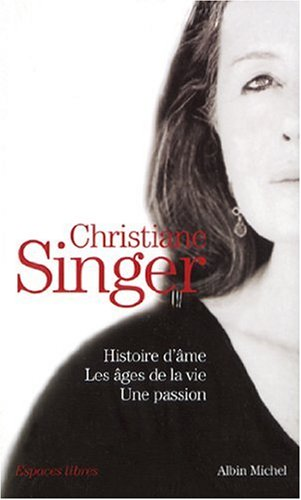 9782226145314: Coffret Christiane Singer en 3 volumes : Tome 1, Histoire d'âme ; Tome 2, Les Ages de la vie ; Tome 3, Une passion