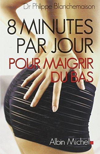 8 minutes par jour pour maigrir du: Blanchemaison Dr Philippe