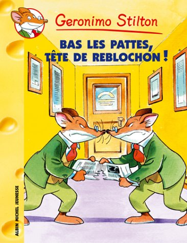 Bas Les Pattes! Tete de Reblochon N11 (Geronimo Stilton) (French Edition) (2226150145) by Stilton, Geronimo