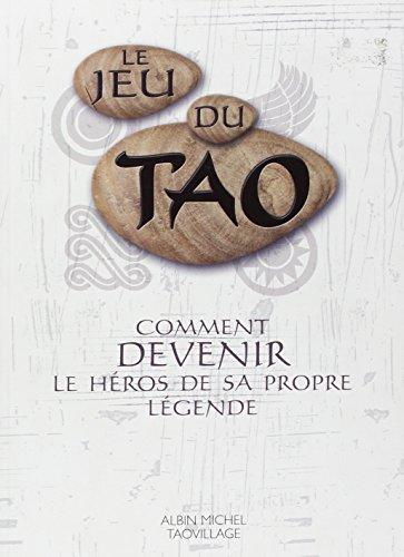 9782226151582: Le Jeu du Tao : Comment devenir le héros de sa propre légende