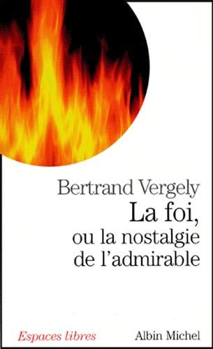 9782226154293: Foi, Ou La Nostalgie de L'Admirable (La) (Collections Spiritualites) (French Edition)