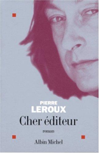 Cher Editeur (Romans, Nouvelles, Recits (Domaine Francais)): Pierre LeRoux