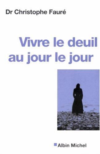 9782226155535: Vivre Le Deuil Au Jour Le Jour - La Perte D'Une Personne Proche (Collections Psychologie) (French Edition)