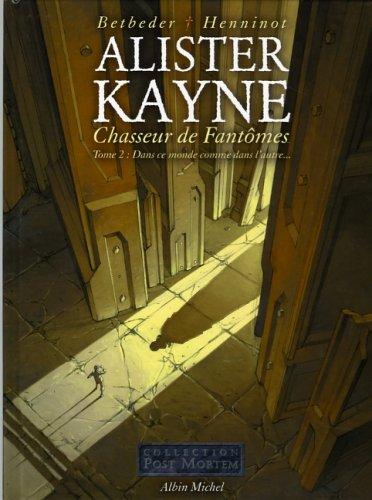 ALISTER KAYNE CHASSEUR DE FANTÔMES T02 : DANS CE MONDE COMME DANS L'AUTRE: BETBEDER ...