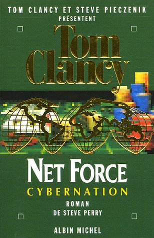 Net Force 6. Cybernation (Romans, Nouvelles, Recits (Domaine Etranger)) (French Edition) (222616717X) by Clancy, Tom