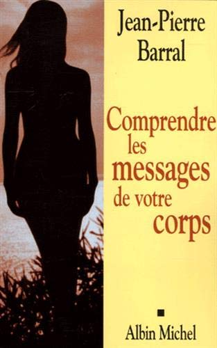 Comprendre Les Messages de Votre Corps: 6115711: Barral, Jean-Pierre