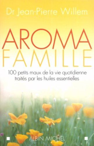 9782226168672: Aroma Famille: 100 Petits Maux de la Vie Quotidienne Traites Par les Huiles Essentielles (French Edition)