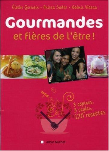 9782226169044: Gourmandes et fieres de l'être ! : 3 copines, 3 styles, 120 recettes