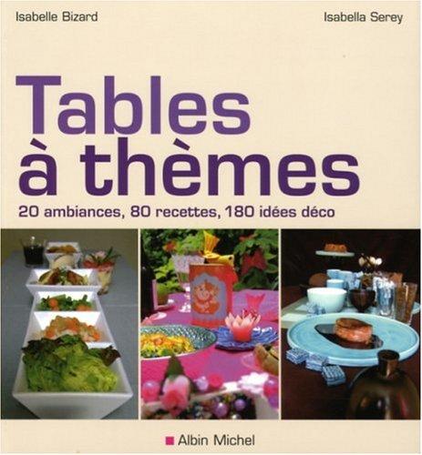 9782226169303: Tables à thèmes : 20 Ambiances, 80 recettes, 180 idées déco