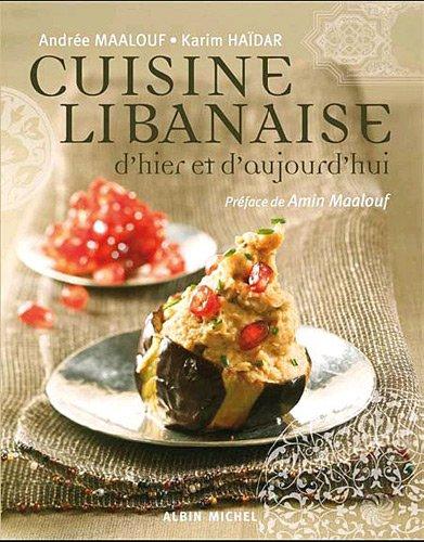 Cuisine libanaise d'hier et d'aujourd'hui: Andrée Maalouf; Karim