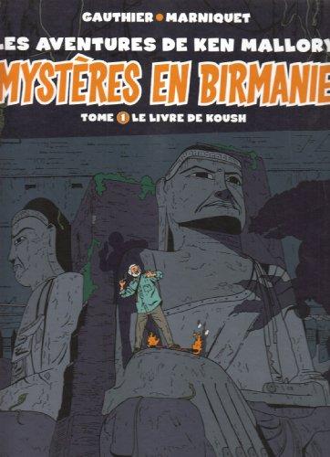 MYSTÈRES EN BIRMANIE LES AVENTURES DE KEN MALLORY T01 : LE LIVRE DE KOUSH N.E.: GAUTHIER