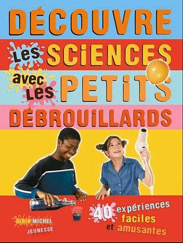 9782226171986: Découvre les sciences avec les petits débrouillards : 39 expériences faciles et amusantes