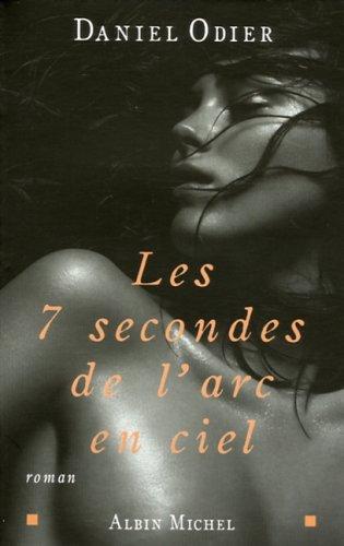 9782226172402: Les sept secondes de l'arc-en-ciel (Romans, Nouvelles, Recits (Domaine Francais))