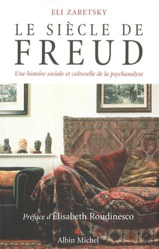 9782226179111: Le siècle de Freud : Une histoire sociale et culturelle de la psychanalyse