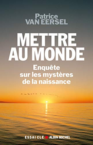 Mettre Au Monde (Collections Spiritualites) (French Edition) (2226182861) by Eersel Van; Patrice Van Eersel