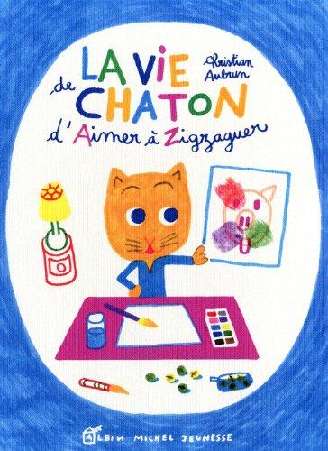 9782226183590: La vie de chaton : D'Aimer � Zigzaguer