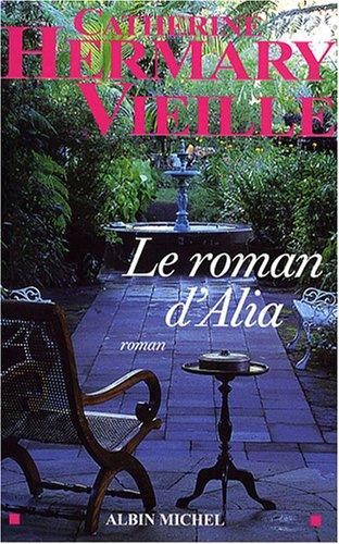 Le roman d'Alia: Hermary-Vieille, Catherine