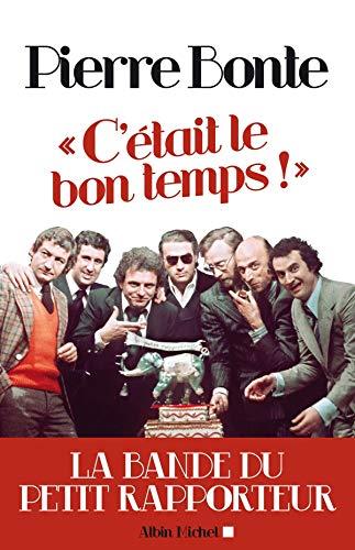 C'Etait Le Bon Temps ! (Memoires - Temoignages - Biographies) (French Edition): Pierre Bonte