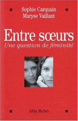 ENtre soeurs Une question de féminité: CARQUAIN (Sophie), VAILLANT (Maryse)