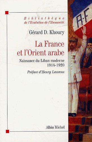 9782226187086: La France et l'Orient arabe: Naissance du Liban moderne 1914-1920