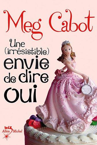 Une Irresistible Envie de Dire Oui (French Edition) (2226189572) by Cabot, Meg