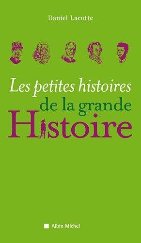 Petites Histoires de La Grande Histoire (Les): Lacotte, Daniel