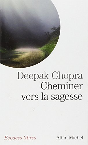 Cheminer Vers La Sagesse (Collections Spiritualites) (French Edition) - Deepak Chopra